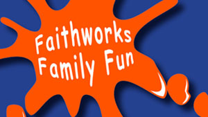 Faithworks Family Fun