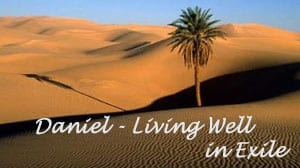 Daniel - Living Well in Exile
